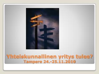 Yhteiskunnallinen yritys tulee?  Tampere 24.-25.11.2010