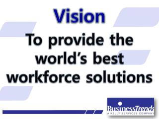 To provide the  world's best workforce solutions