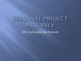 Personal project assembly