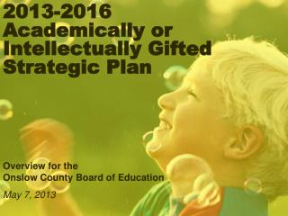 2013-2016  Academically or Intellectually Gifted Strategic  Plan