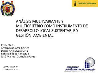 Presentan :  Álvaro Iván Arce Cortés    Dante  Ariel Ayala  Ortiz Rosalía López Paniagua