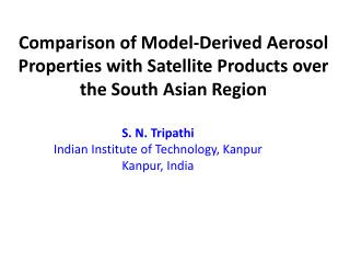 Comparison of Model-Derived Aerosol Properties with Satellite Products over the South Asian Region