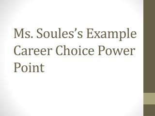 Ms.  Soules's  Example Career Choice Power Point