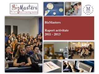 BizMasters Raport activitate 2011 - 2013