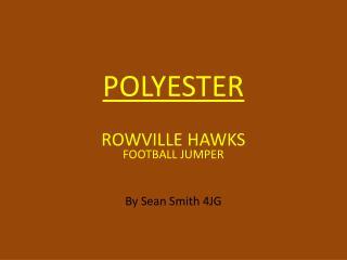 POLYESTER ROWVILLE HAWKS