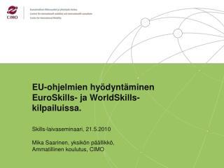 EU-ohjelmien hyödyntäminen  EuroSkills- ja WorldSkills-kilpailuissa.