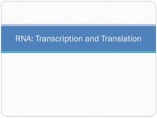 RNA: Transcription and Translation