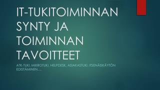 IT-TUKITOIMINNAN SYNTY JA TOIMINNAN TAVOITTEET