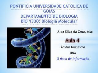 PONTIFÍCIA UNIVERSIDADE CATÓLICA DE GOIÁS DEPARTAMENTO DE BIOLOGIA BIO 1330: Biologia Molecular