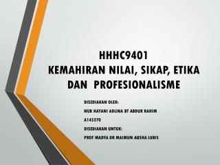 HHHC9401 KEMAHIRAN NILAI, SIKAP, ETIKA DAN  PROFESIONALISME