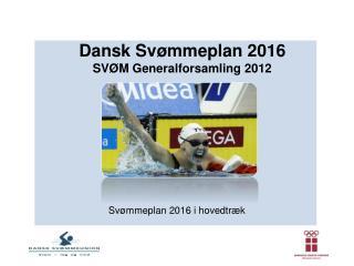 Dansk Svømmeplan 2016 SVØM Generalforsamling 2012
