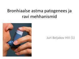 Bronhiaalse astma patogenees ja ravi mehhanismid