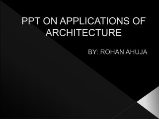 PPT ON APPLICATIONS OF ARCHITECTURE