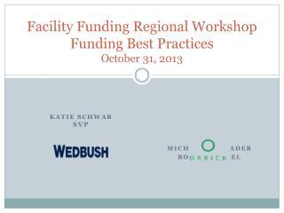 Facility Funding Regional Workshop Funding Best Practices October 31, 2013