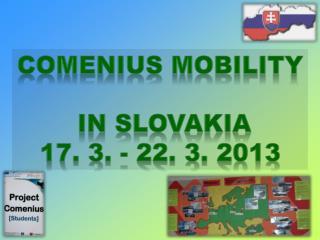 Comenius mobility   in Slovakia 17. 3. - 22. 3. 2013
