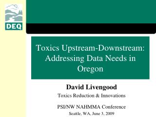 Toxics Upstream-Downstream:  Addressing Data Needs in Oregon