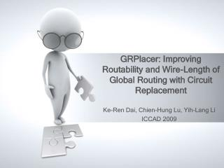 GRPlacer : Improving  Routability  and Wire-Length  of Global  Routing with Circuit Replacement