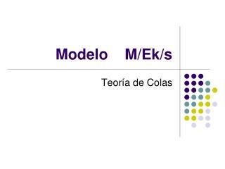 Modelo     M/ Ek /s