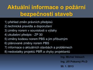 Ing. Michal Valouch Ing. Jiří Pokorný Ph.D 30. 1. 2013