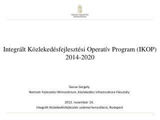 Integrált Közlekedésfejlesztési Operatív Program (IKOP)                2014-2020