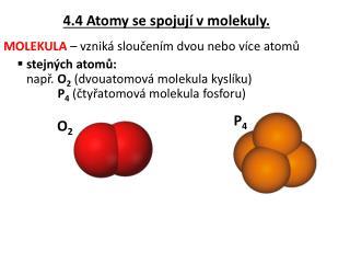 4.4 Atomy se spojuj� v molekuly.