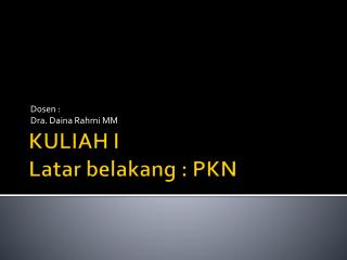 KULIAH I Latar belakang  :  PK N