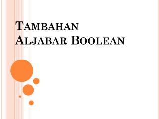 Tambahan Aljabar  Boolean