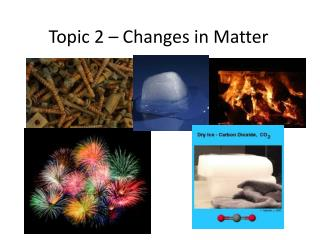 Topic 2 – Changes in Matter