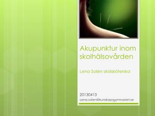 Akupunktur inom skolh�lsov�rden Lena  Sol�n skolsk�terska