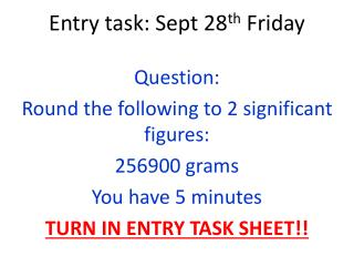 Entry task: Sept 28 th  Friday
