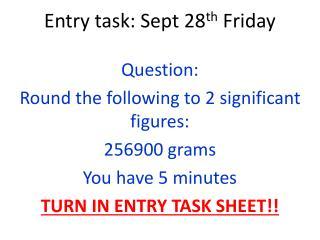 Entry task: Sept 28 th  Friday