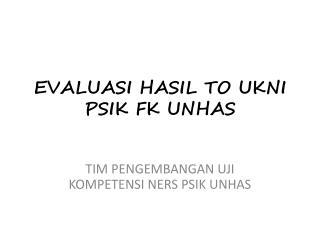 EVALUASI HASIL TO UKNI  PSIK FK UNHAS