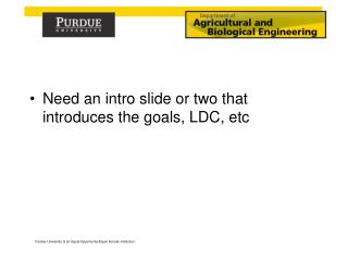 Need an intro slide or two that introduces the goals, LDC,  etc