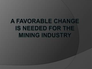 A Favorable Change Is Needed For The Mining Industry