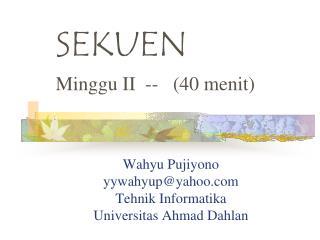 Wahyu Pujiyono yywahyup@yahoo Tehnik Informatika Universitas Ahmad Dahlan