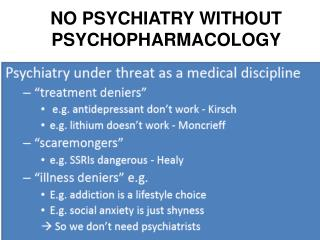 NO PSYCHIATRY WITHOUT  PSYCHOPHARMACOLOGY