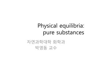 Physical  equilibria :  pure substances