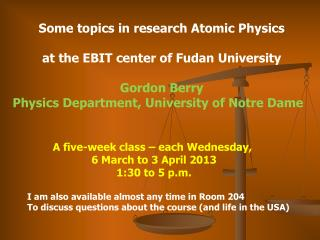 Some topics in research Atomic Physics a t the EBIT center of  Fudan  University Gordon Berry