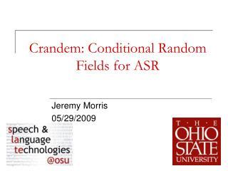 Crandem : Conditional Random Fields for ASR