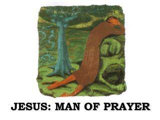 JESUS: MAN OF PRAYER