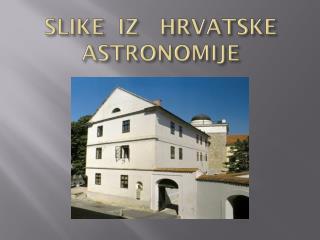 SLIKE  IZ   HRVATSKE  ASTRONOMIJE