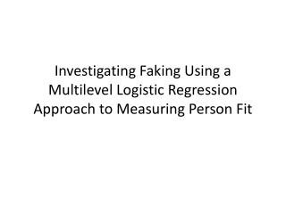 Investigating Faking Using a Multilevel Logistic Regression Approach to Measuring Person Fit