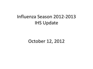 Influenza Season 2012-2013 IHS Update October 12, 2012