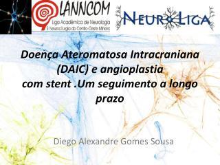 Doença Ateromatosa Intracraniana (DAIC) e angioplastia com  stent .Um  seguimento a longo prazo