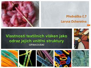 Vlastnosti textilních vláken jako odraz jejích vnitřní struktury OPAKOVÁNÍ