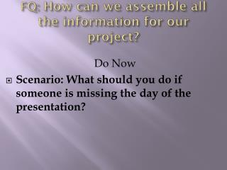 FQ: How can we assemble all the information for our project?