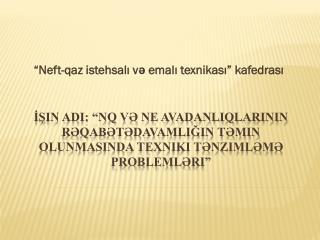 """""""Neft-qaz istehsalı və emalı texnikası"""" kafedrası"""