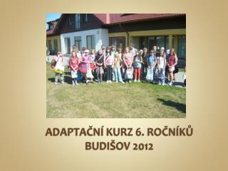 ADAPTAČNÍ KURZ 6. ROČNÍKŮ BUDIŠOV 2012