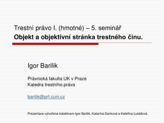 Trestní právo I. (hmotné) –  5.  seminář Objekt  a objektivní  stránka trestného činu .
