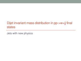 Dijet invariant mass distribution in  pp -> w+jj  final states